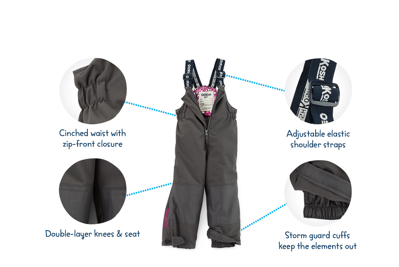 snow pant - Cinched waist with zip-front closure - Double-layer knees & seat - Adjustable elastic shoulder straps - Storm guard cuffs keep the elements out