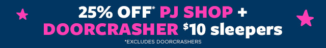 25% OFF* PJ SHOP + DOORCRASHER $10 sleepers *Excludes Doorcrashers