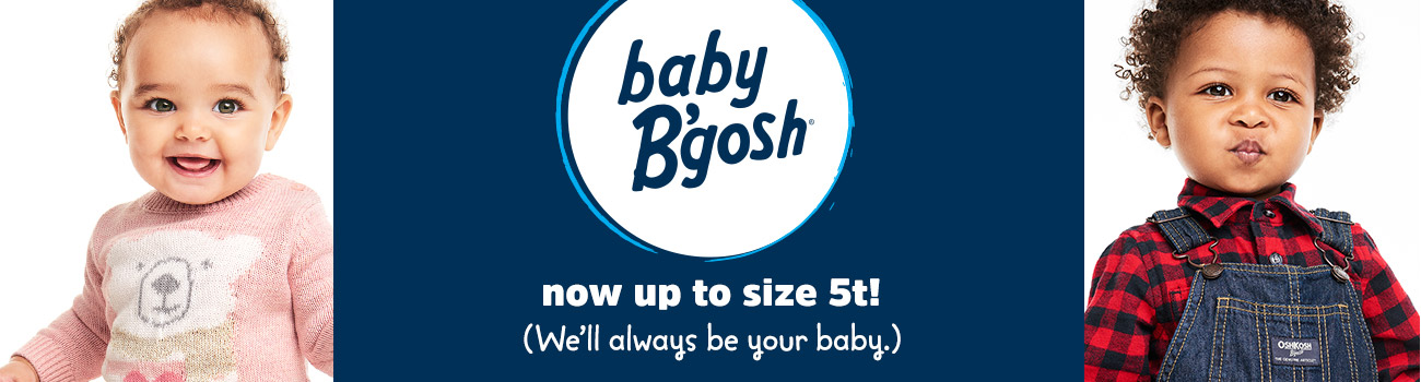 baby b'gosh now up to size 5t! (we'll always be your baby.)