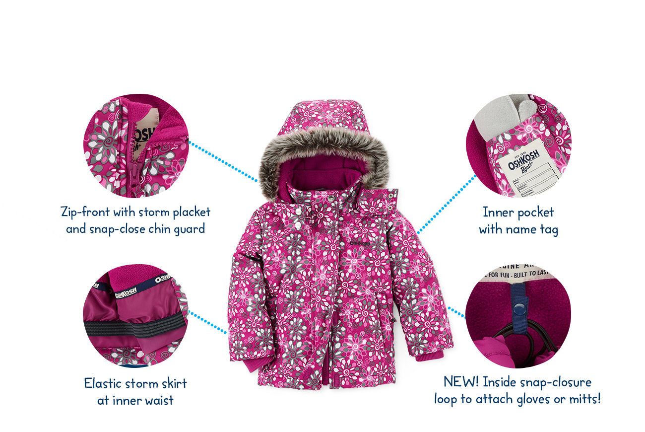 jacket - Zip-front with storm placket and snap-close chin guard - Elastic storm skirt at inner waist - Inner pocket with name tag - NEW! Inside snap-closure loop to attach gloves or mitts!