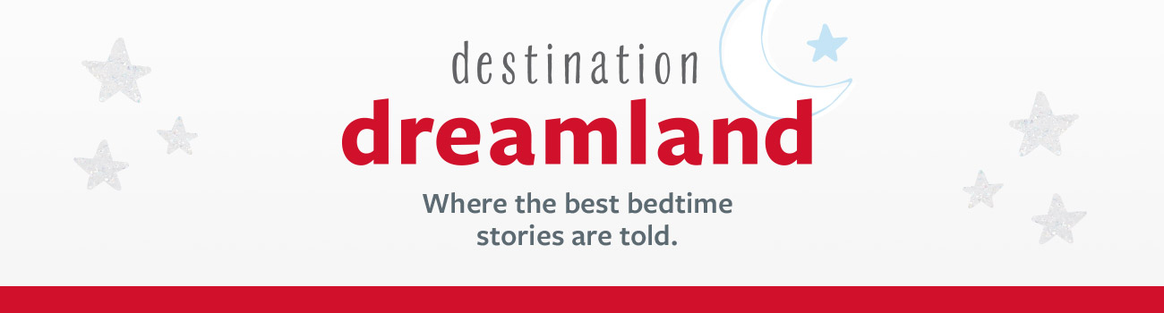 Destination Dreamland - Where the best bedtime stories are told.