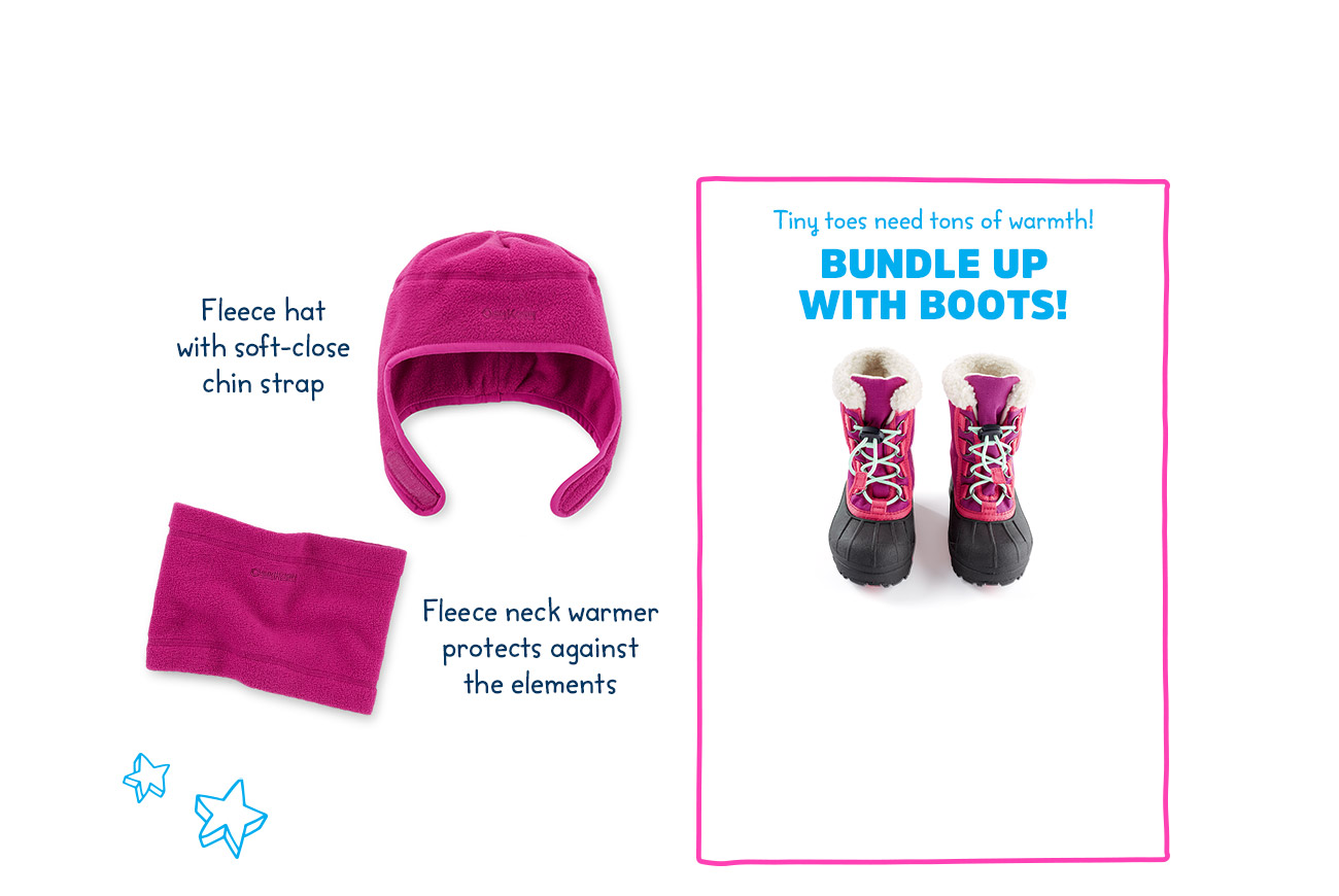 Fleece hat with soft-close chin strap - Fleece neck warmer protects against the elements - Tiny toes need tons of warmth! BUNDLE UP WITH BOOTS!