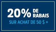 20 % DE RABAIS SUR 50 $ +