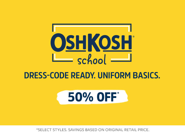 50% off oshkosh school | dress-code ready. uniform basics.