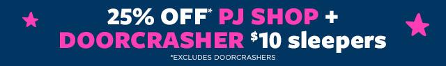 25% OFF* PJ SHOP + DOORCRASHER $10 sleepers *Excludes Doorcrashers
