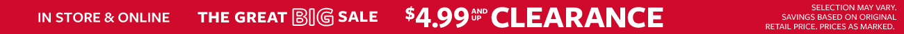 in store & online | the great big sale | $4.99 and up clearance