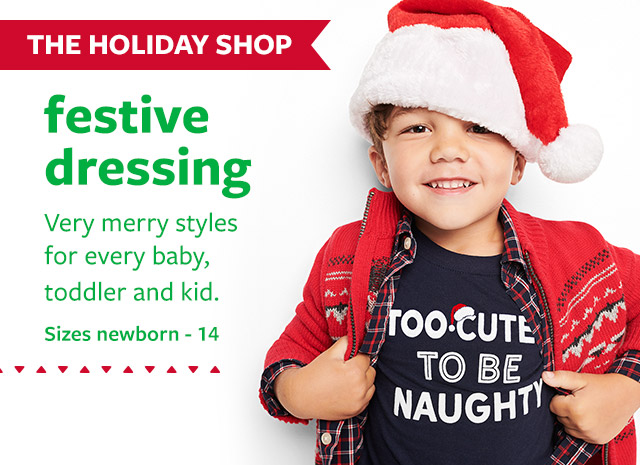 The holiday shop | festive dressing | very merry styles, for every baby, toddler and kid. Sizes newborn - 14