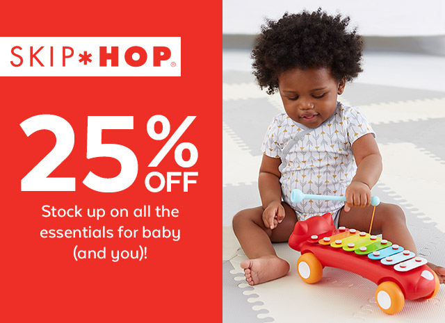 SKIP HOP | 25% OFF* | Stock up on all the essentials for baby (and you)! | *VALID IN STORE & ONLINE.