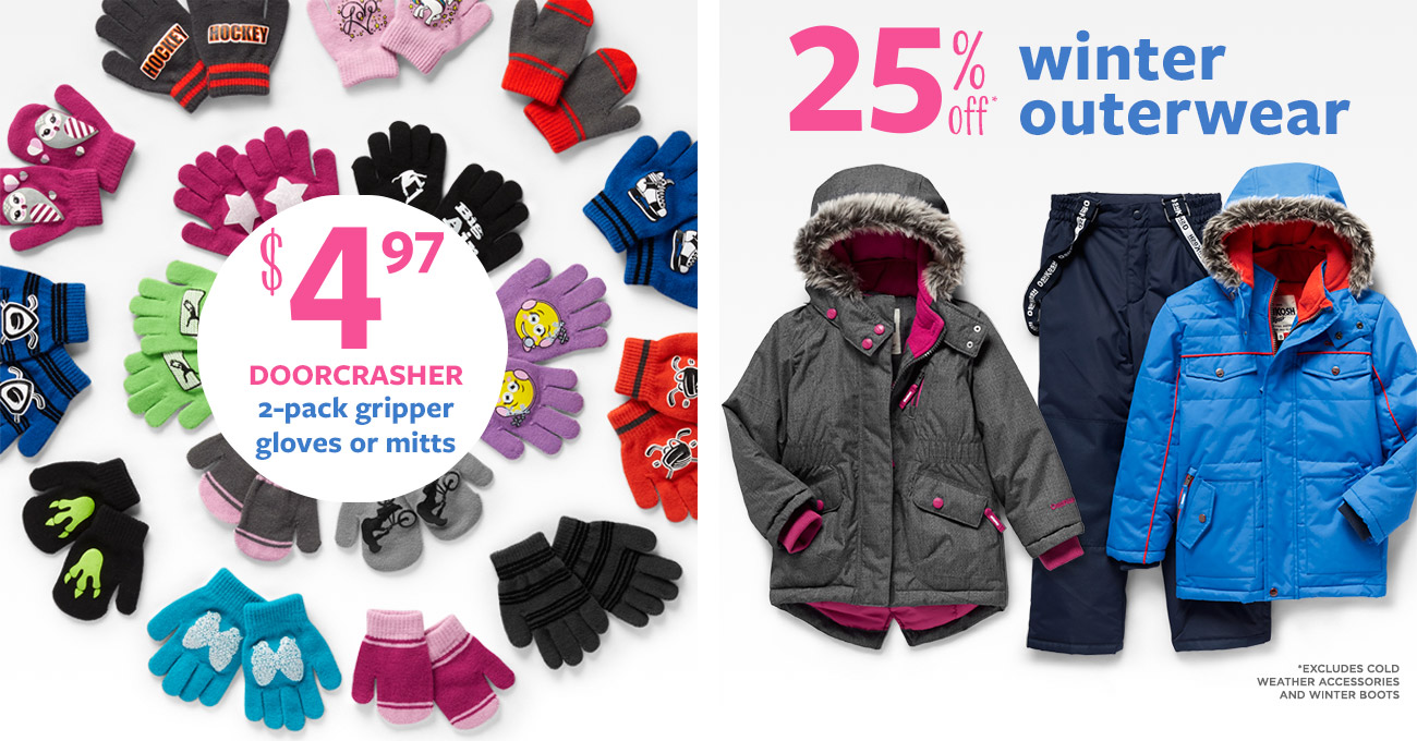$4.97 DOORCRASHER 2-pack gripper gloves or mitts   25% off* winter outerwear   *EXCLUDES COLD WEATHER ACCESSORIES AND WINTER BOOTS