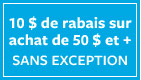 10 $ DE RABAIS SUR ACHAT DE 50 $ + SANA EXCEPTION