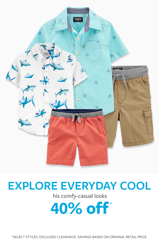 40% off* | Explore everyday cool | his comfy-casual looks |* selection may vary. excludes clearance. savings based on original retail price.