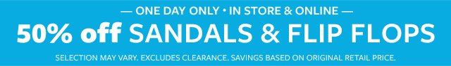 one day only in store & online super saturday | 50% off spring sandals & flip flops