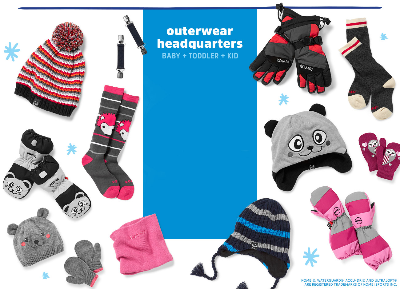 outerwear headquarters | BABY + TODDLER + KID | KOMBI®, WATERGUARD&reg, ACCU-DRI® AND ULTRALOFT® ARE REGISTERED TRADEMARKS OF KOMBI SPORTS INC.