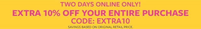 2 days online only! extra 10% off your purchase | code: extra10