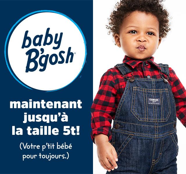 baby b'gosh maintenant jusqu'å la taille 5t! (votre p'tit bébé pour toujours.)