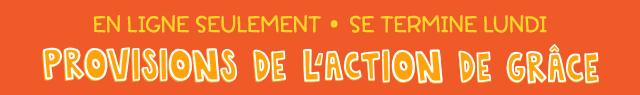 en ligne seulement se termine lundi | provisions de l'action de grâce