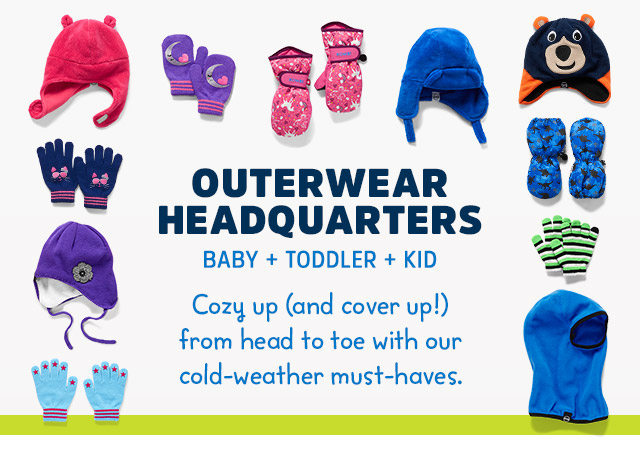 outerwear headquarters | BABY + TODDLER + KID | Cozy up (and cover up!) from head to toe with our cold-weather must-haves.