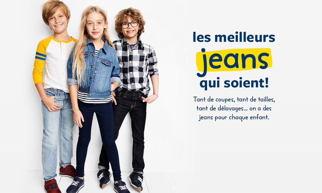 LES MEILLEURS JEANS QUI SOIENT! Tant de coupes, tant de tailles, tant de délavages... on a des jeans pour chaque enfant.