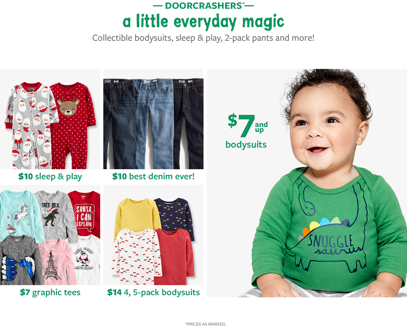 doorcrashers a little everyday magic   collectible bodysuits, sleep & play, 2-pack pants and more!   $10 sleep & play   $10 best denim ever!   $ 7 and up bodysuits   $ graphic tees   14$ 4,5-pack bodysuits