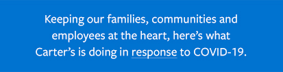 Keeping our families, communities and employees at the heart, here's what Carter's is doing in response to covid-19
