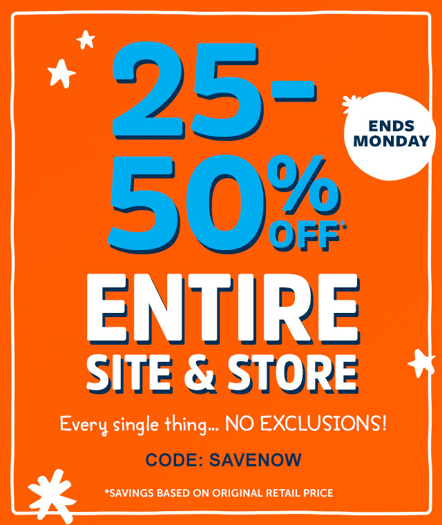 25-50%OFF| ENTIRE SITE AND STORE | Every single thing NO EXCLUSIONS | CODE: SAVENOW | *SAVINGS BASED ON ORIGINAL RETAIL PRICE