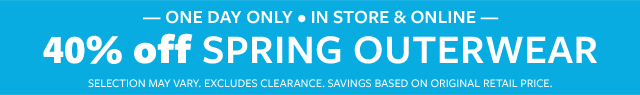 one day only in store & online super saturday | 40% off spring outerwear