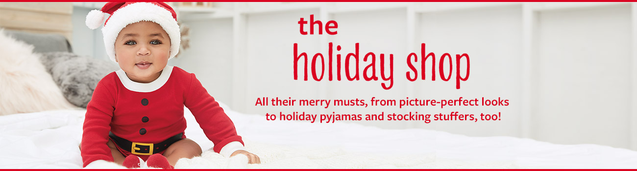 the holiday shop - All their merry musts, from picture-perfect looks to holiday pyjamas and stocking stuffers, too!