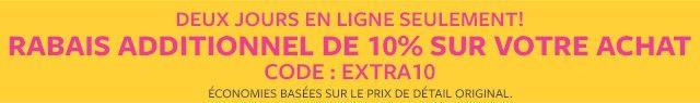 en ligne aujourd'hui seulement!   rabais additionnel de 10% sur tout votre achat   code: extra10