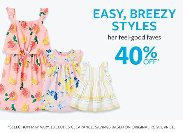 40% off* | Easy, breezy styles | her feel faves | *selections may vary. EXCLUDES CLEARANCE. SAVINGS BASED ON ORIGINAL RETAIL PRICE.
