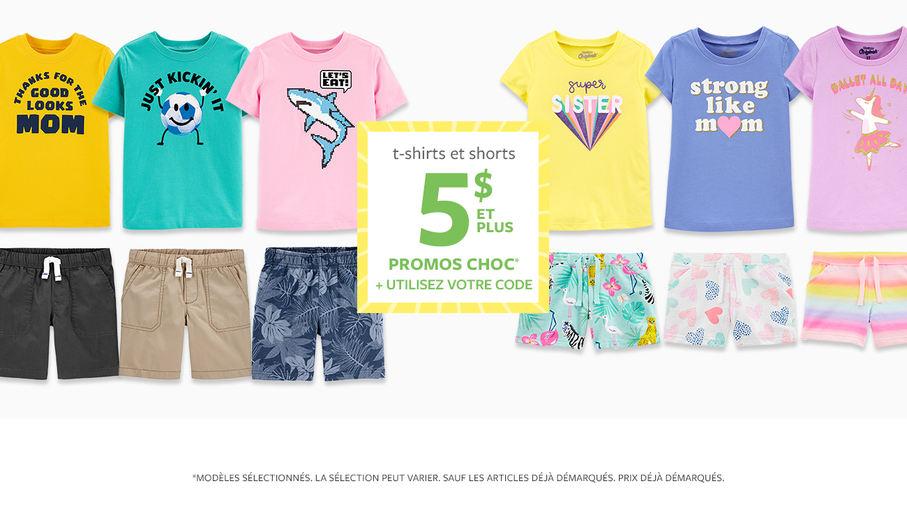 t-shirts et shorts | 5 $ et plus promos choc | + utilisez votre code
