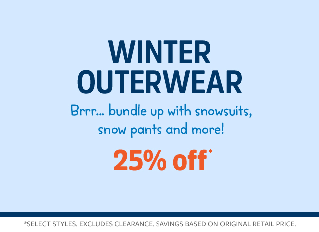 winter outerwear   brrrr...bundle up with snowsuits, snow pants and more!   25% off