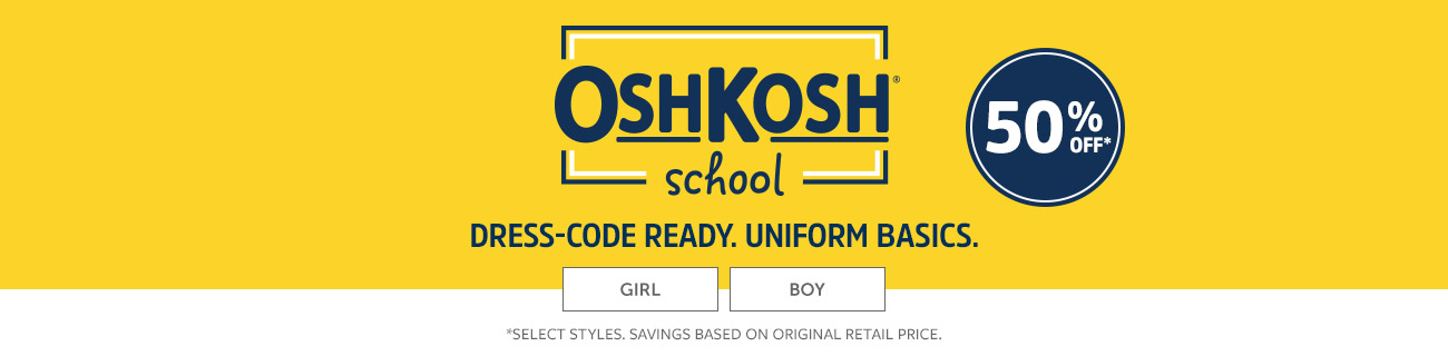 50% off Oshkosh school | dress-code ready, uniform basics