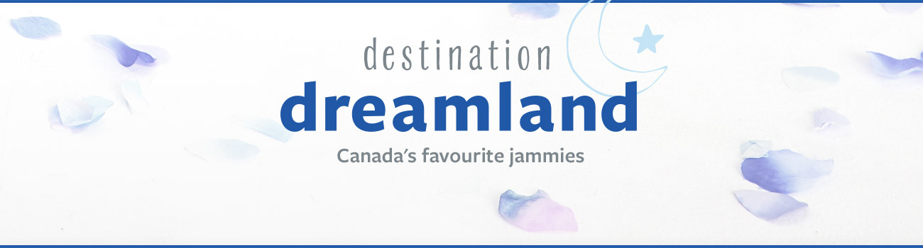 destination dreamland - Canada's favourite jammies