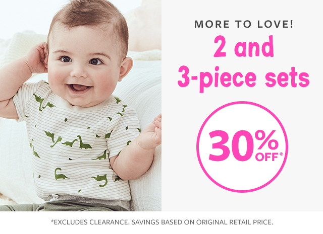 more to love! 2 and 3-piece sets 30% off