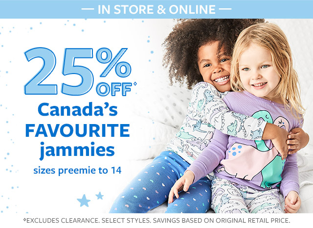 In store & online | 25% off canada's favourite jammies | sizes preemie to 14 | plush blankets and cuddle buddies, too!