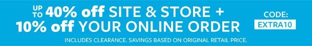 up to 40% off entire site + store + 10% off your online order code: extra10