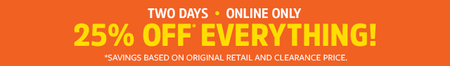 two days online only | 25% off everything! no exclusions