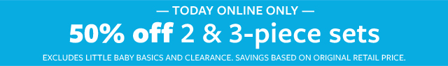 today only online | super saturday | 50% of 2 & 3 piece sets