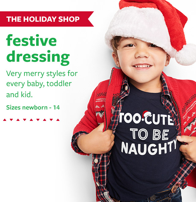 the holiday shop | festive dressing | Very merry styles for every baby, toddler and kid. sizes newborn - 14