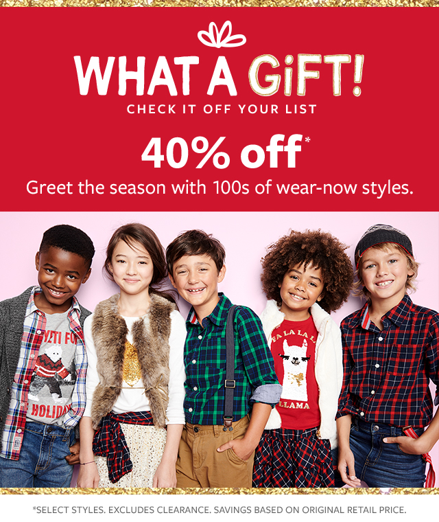 what a gift! check it off your list   40% off greet the season with 100s of wear-now styles.