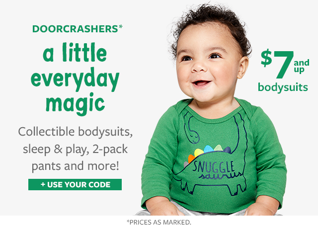 doorcrashers a little everyday magic | collectible bodysuits, sleep & play, 2-pack pants and more! | $10 sleep & play | $10 best denim ever! | $ 7 and up bodysuits | $ graphic tees | 14$ 4,5-pack bodysuits