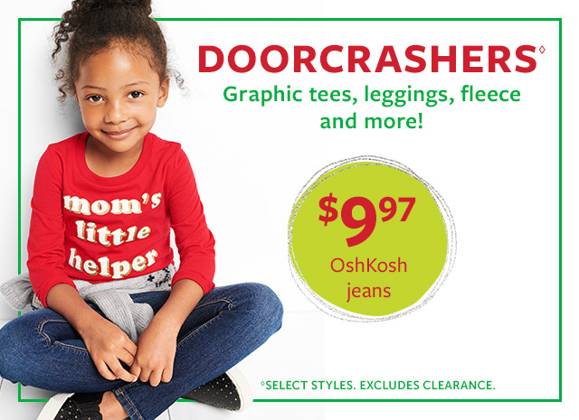 Doorcrashers | Graphic tees, leggings, fleece and more! | 9.97 Oshkosh jeans | select styles, excludes clearance