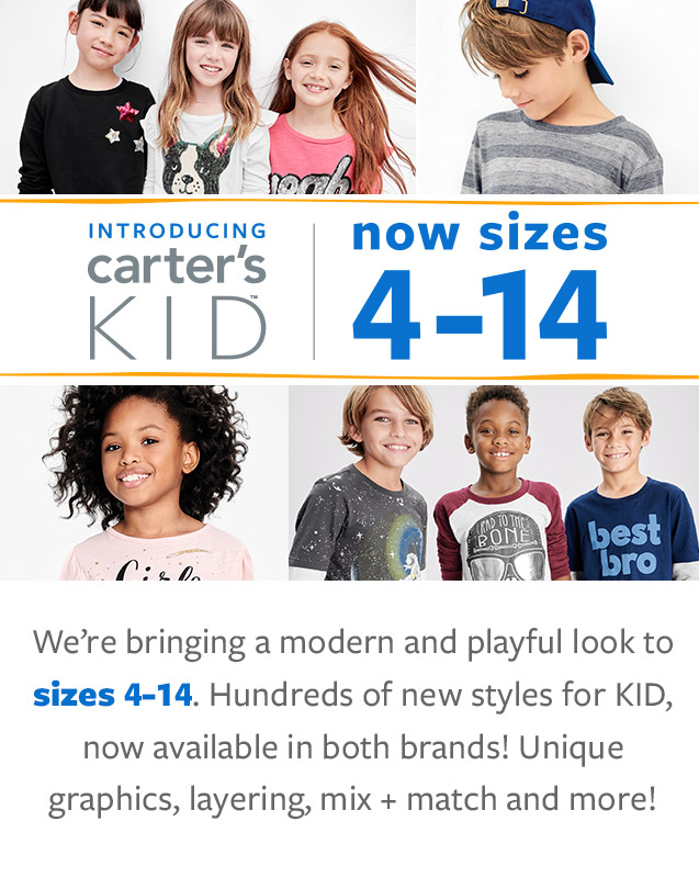 INTRODUCING carter's KID | now sizes 4-14 | We're bringing a modern and playful look to sizes 4-14. Hundreds of new styles for KID, now available in both brands! Unique graphics, layering, mix + match and more!
