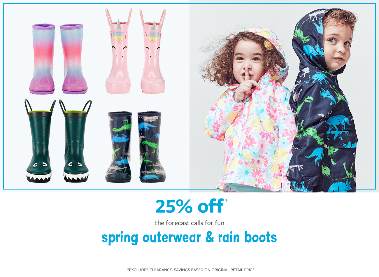 25% off spring outerwear & rain boots