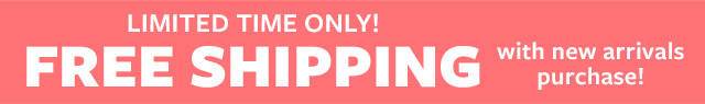 limited time oinly! FREE SHIPPING with new arrivals purchase!