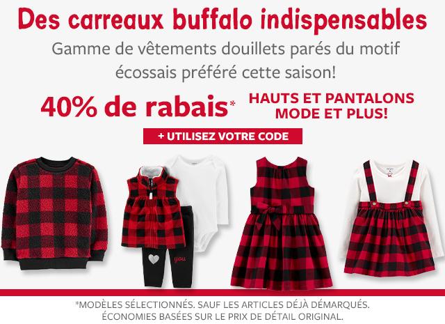 des carreaux buffalo indispensables | gamme de vêtements douillets parés du motif écossais péféré cette saision! | 40% de rabais hauts et pantalons mode et plus! | + utilisez votre code