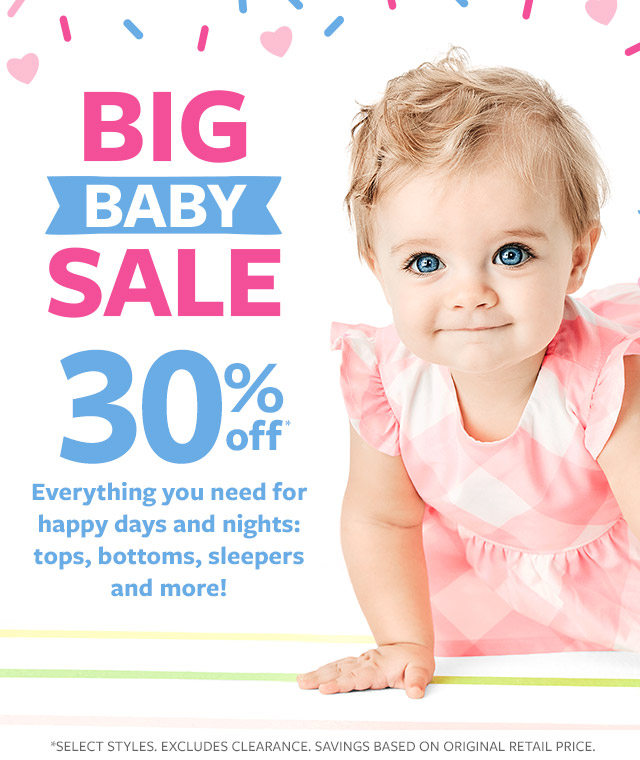 Big baby sale 30% off everything you need for happy days and nights: tops, bottoms, sleepers and more!