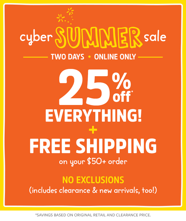 cyber summer sale | two days online only | 25% off everything! + free shipping on your $50+ order | no exclusions (includes clearance & new arrivals, too!)