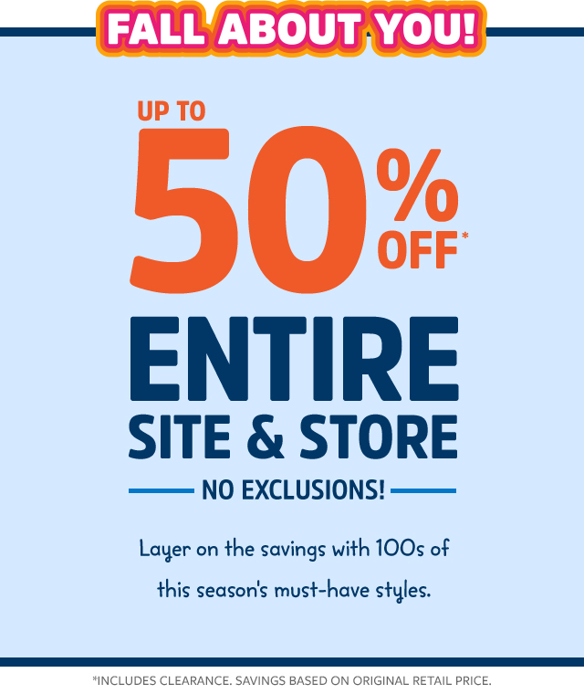 up to 50% off entire site & store   no exclusions!   layer on the savings with 100s of this season's must-have styles.