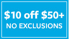 $10 OFF $50+ NO EXCLUSIONS